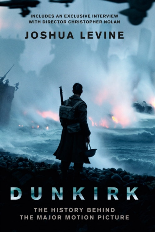 Dunkirk : The History Behind the Major Motion Picture