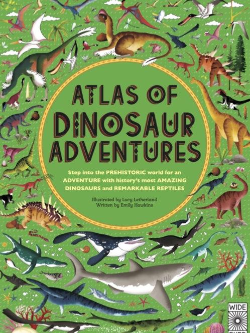 Atlas of Dinosaur Adventures : Step into a Prehistoric World