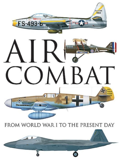 Air Combat : From World War I to the Present Day