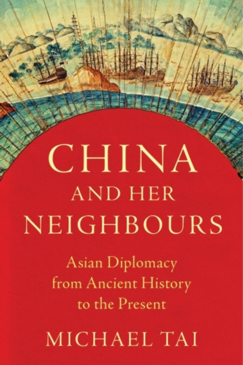 China and Her Neighbours : Asian Diplomacy from Ancient History to the Present