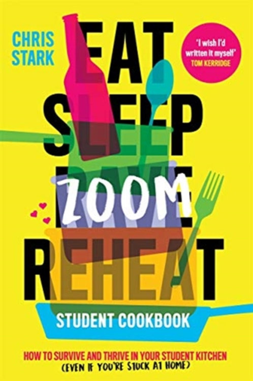 Eat Sleep Zoom Reheat : How to Survive and Thrive in Your Student Kitchen