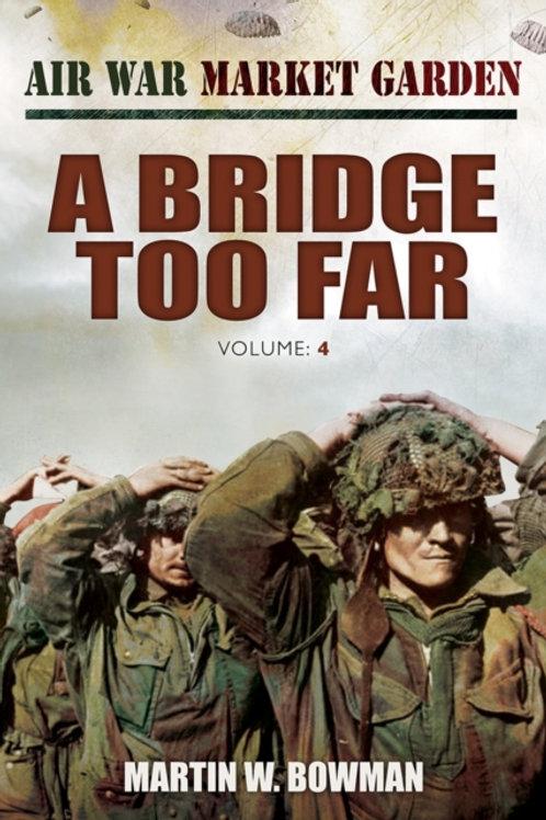Air War Market Garden: A Bridge Too Far