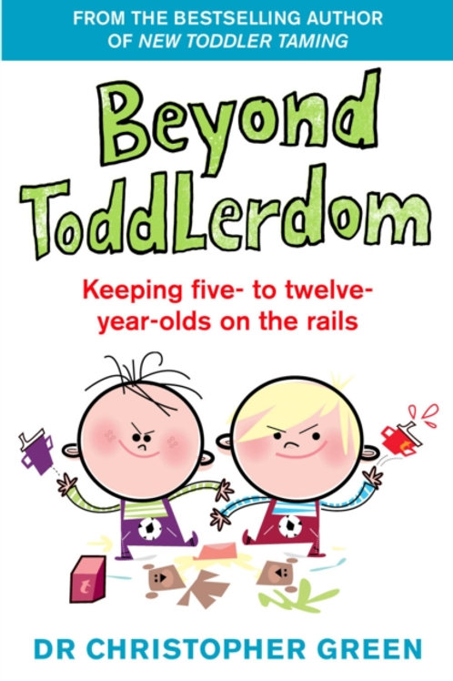 Beyond Toddlerdom : Keeping five- to twelve-year-olds on the rails