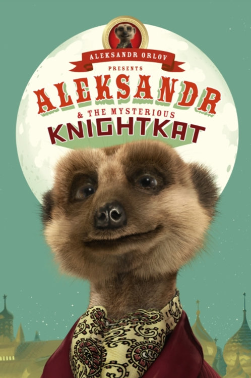 Aleksandr and the Mysterious Knightkat : (Meerkat Tales)