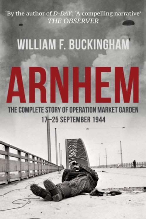 Arnhem : The Complete Story of Operation Market Garden 17-25 September 1944