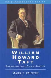 William Howard Taft, President and Chief Justice by Mark P. Painter