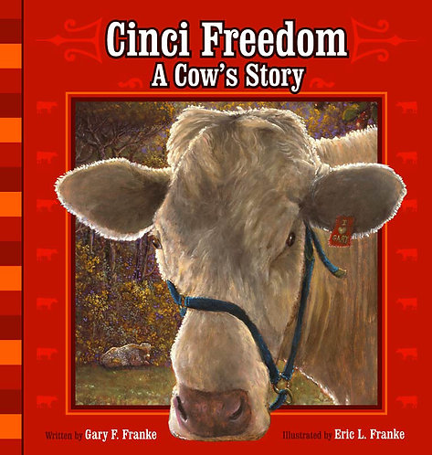 Cinci Freedom: A Cow's Story by Gary F. Franke