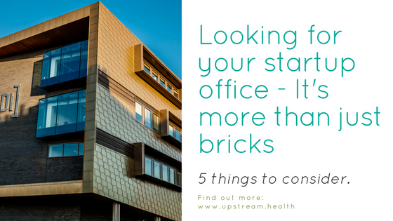 Looking for your startup office - It's more than just bricks.  5 things to consider.