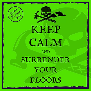 Keep Calm and Surrender Your Floors to Davis Floors Repair Pros
