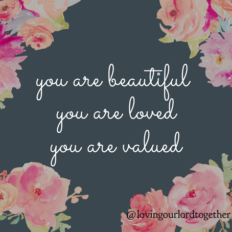 Focusing your heart on scriptural truth: You are beautiful, loved, and valued.