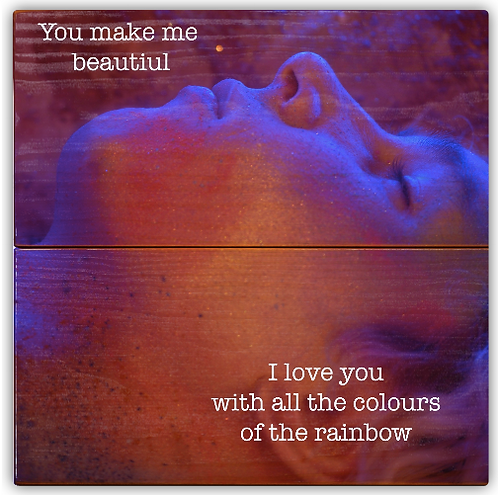 """""""You make me beautiful I love you with all colours of the rainbow"""""""