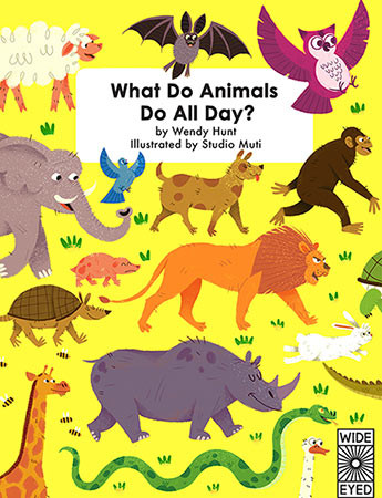 What Do Animals Do All Day? Wide Eyed Editions