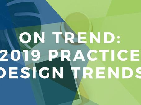 Trending Now: 2019 Dental Practice Design Trends