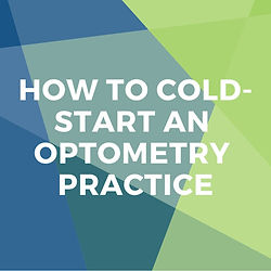 Cold-Start an Optometry Practice_Webinar