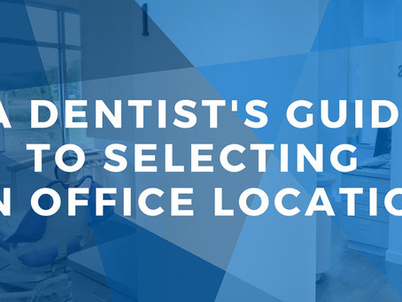 A Dentist's Guide to Selecting the Right Office Location