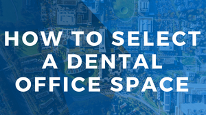 How to Select a Dental Office Space by Xite Realty