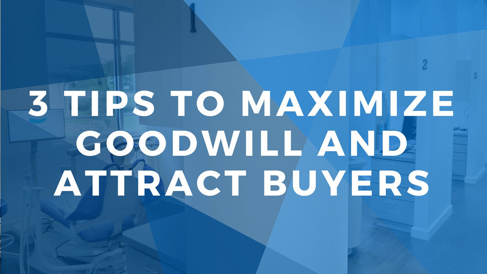 3 Dental Practice Transitions Tips to Maximize Goodwill | Xite Realty