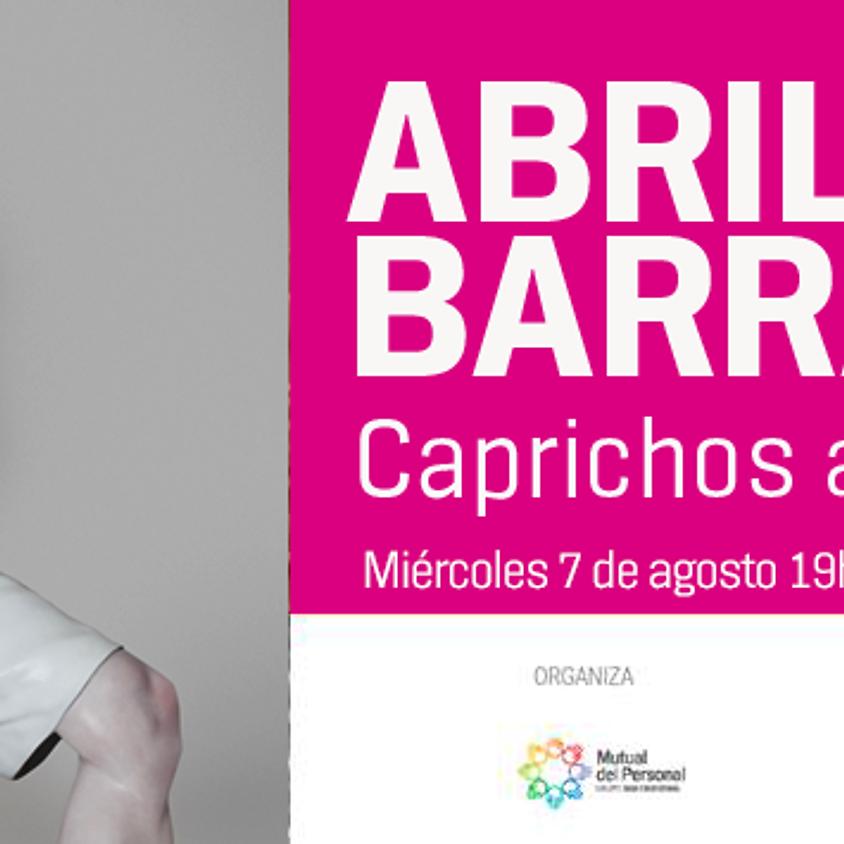 CAPRICHOS ANTROPOMÓRFICOS  ABRIL BARRADO