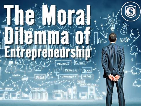 The moral dilemma of entrepreneurship