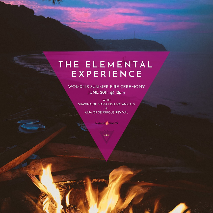 The Summer Elemental Experience - Womxn's Solstice Fire Ceremony
