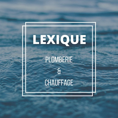 Lexique plomberie chauffage