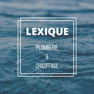 Lexique : les termes courants en Plomberie et Chauffage
