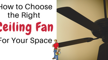 How to Choose the Right Ceiling Fan for your Space