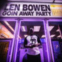 len bowen goin away party ep