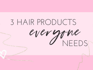 3 HAIR PRODUCTS YOU NEED