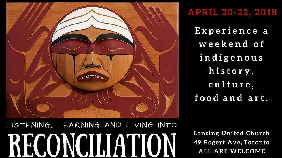 Listening, Learning and Living into Reconciliation Event, April 20 - 22, 2018, Lansing United Church, All Welcome
