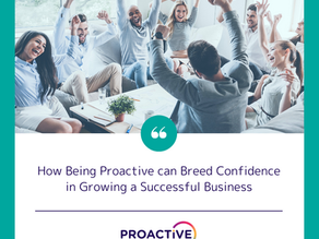 How Being Proactive can Breed Confidence in Growing your Business