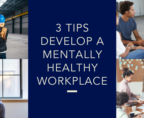 3 Tips for Developing A Mentally Healthy Workplace