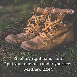 I put your enemies under your feet. Matthew 22:44