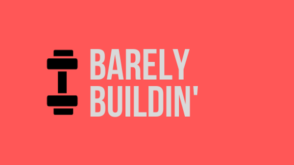 Barely Buildin'
