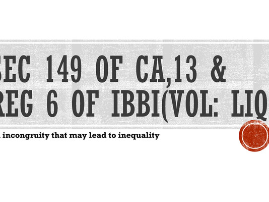An incongruity that may lead to inequality- Sec 149 of Companies Act & Reg 6 of IBBI(Vol: Liq) Reg.
