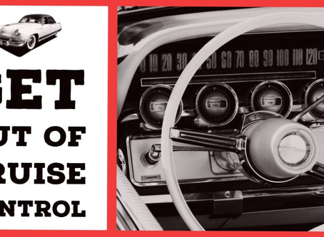 Sermon Notes: Get out of Cruise Control 9/15/2019