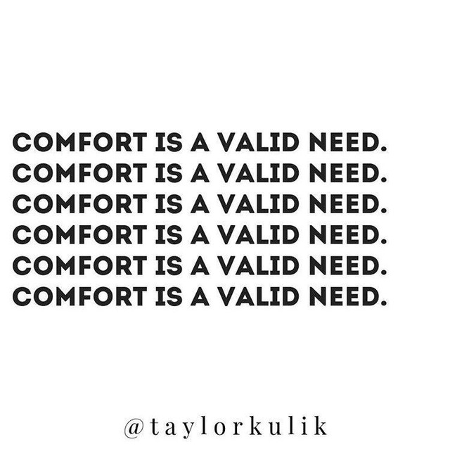 Comfort Is A Valid Need