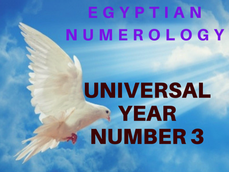 EGYPTIAN NUMEROLOGY; UNIVERSAL YEAR NUMBER 3 – 2019