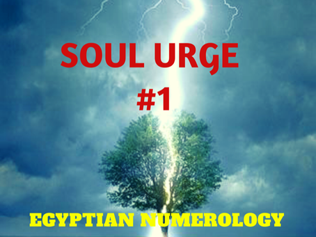 EGYPTIAN NUMEROLOGY;        SOUL URGE NUMBER ONE