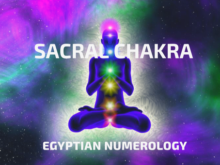 EGYPTIAN NUMEROLOGY; SACRAL CHAKRA & ANIMAL MEDICINE