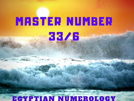 EGYPTIAN NUMEROLOGY;                                   MASTER NUMBER  33/6