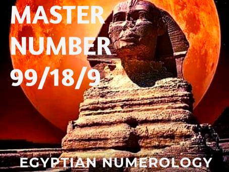 EGYPTIAN NUMEROLOGY; MASTER NUMBER 99/18/9