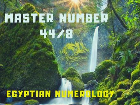 EGYPTIAN NUMEROLOGY;                  MASTER NUMBER 44/8