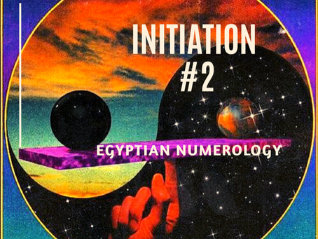 EGYPTIAN NUMEROLOGY; INITIATIONS THAT LEAD TO SPIRITUAL AWARENESS #2