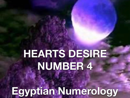 HEART'S DESIRE NUMBER FOUR       EGYPTIAN NUMEROLOGY