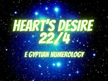 HEART'S DESIRE MASTER NUMBER   TWENTY-TWO    EGYPTIAN NUMEROLOGY