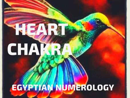 EGYPTIAN NUMEROLOGY;        HEART CHAKRA & HUMMINGBIRD MEDICINE