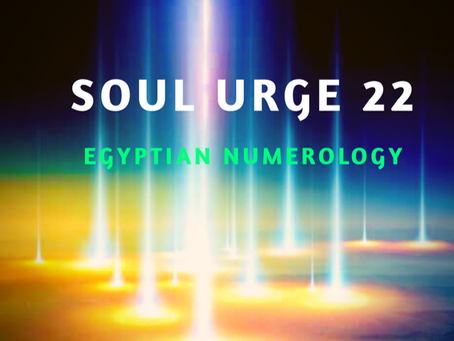 EGYPTIAN NUMEROLOGY; SOUL URGE  NUMBER 22