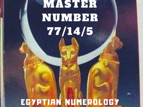 EGYPTIAN NUMEROLOGY; MASTER NUMBER 77/14/5