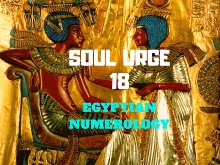 EGYPTIAN NUMEROLOGY; SOUL URGE NUMBER 18
